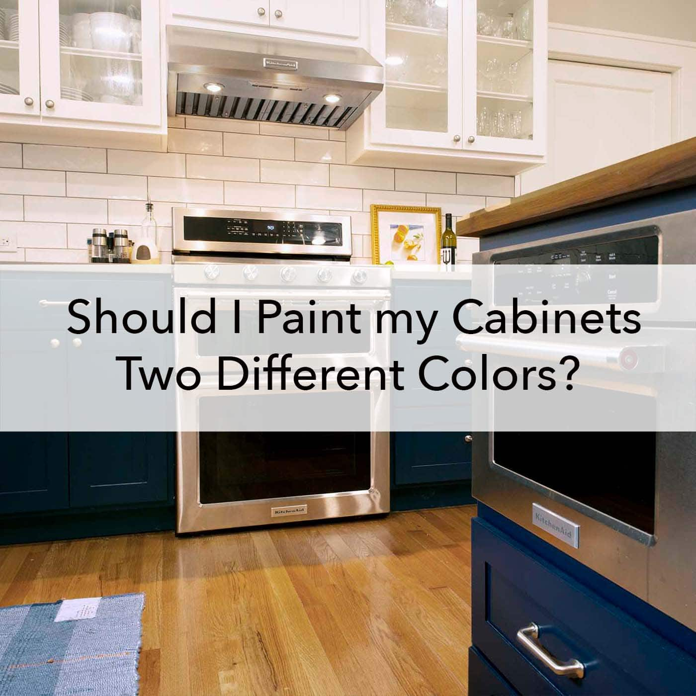 Should I Paint my Cabinets Two Different Colors, blog
